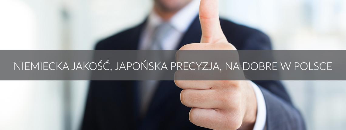 niemiecka jakość, japońska precyzja, na dobre w Polsce